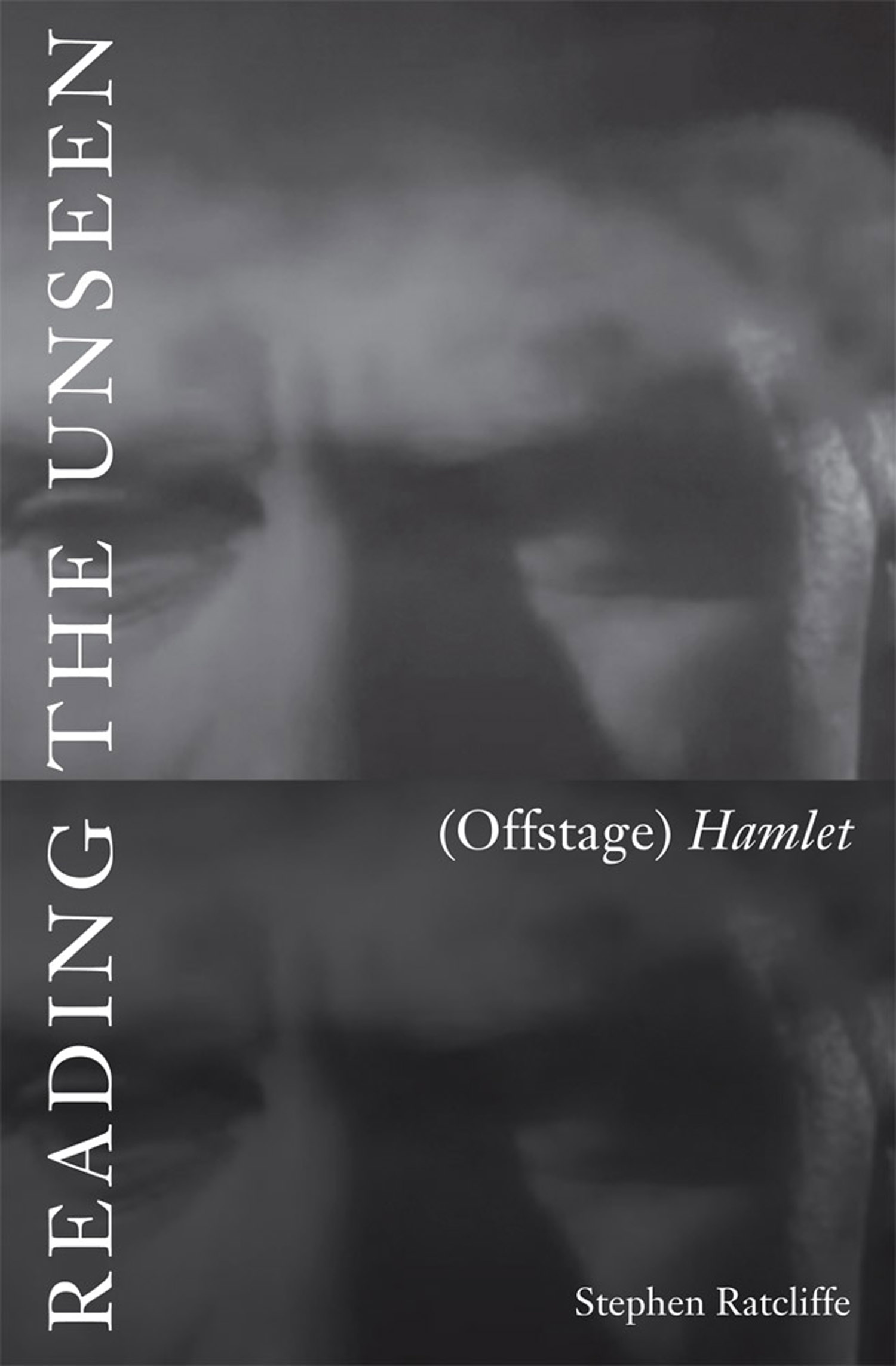 Reading the Unseen: (Offstage) Hamletby Stephen Ratcliffe