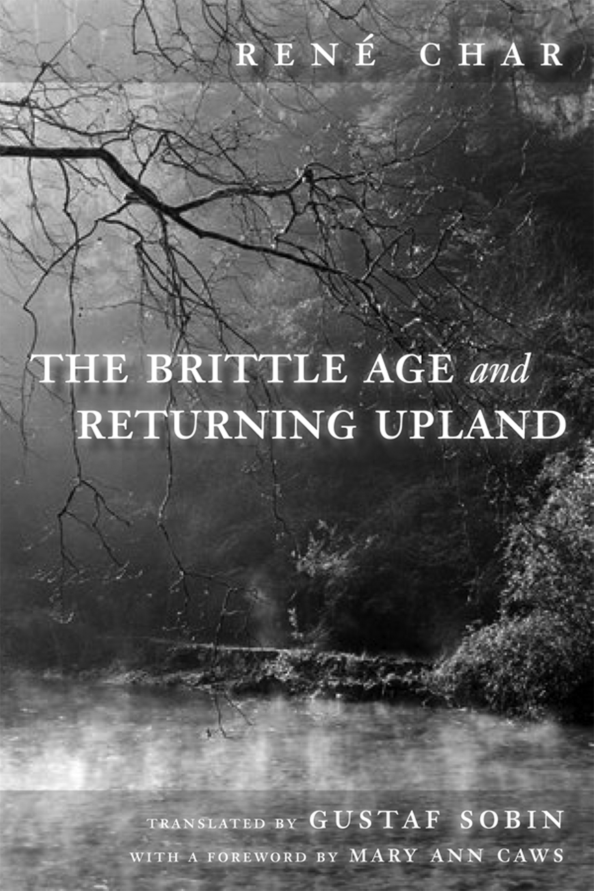 The Brittle Age and Returning Uplandby René Char Translated by Gustaf Sobin