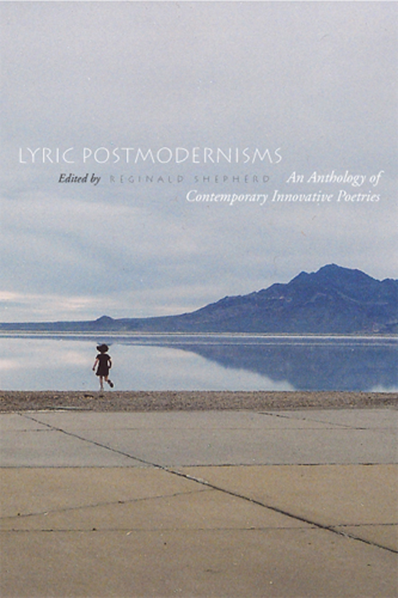 Lyric Postmodernisms: An Anthology of Contemporary Innovative Poetriesedited by Reginald Shepherd