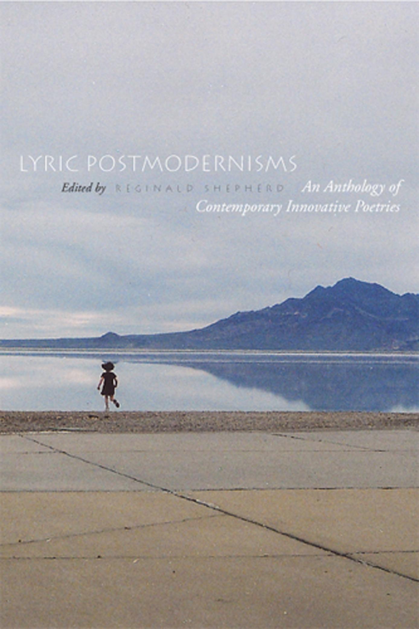 Lyric Postmodernisms: An Anthology of Contemporary Innovative Poetriesedited by Reginald Shepherd