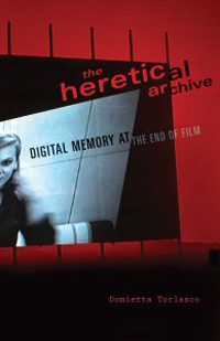 The Heretical Archive: Digital Memory at the End of Film, a talk by Domietta Torlasco, December 6, 2013
