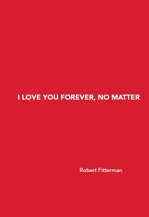 I Love You Forever, No MatterRobert Fitterman