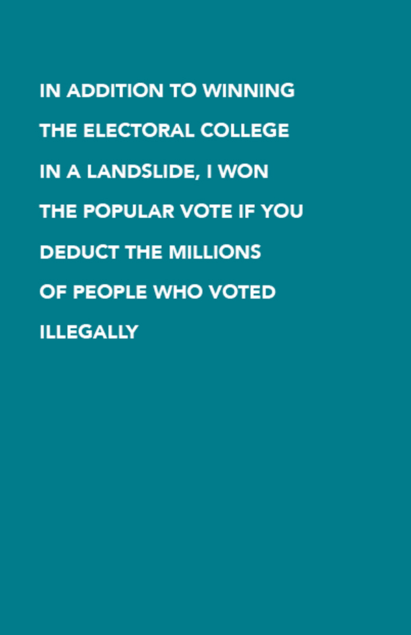 In addition to winning the Electoral College in a landslide, I won the popular vote if you deduct the millions of people who voted illegally