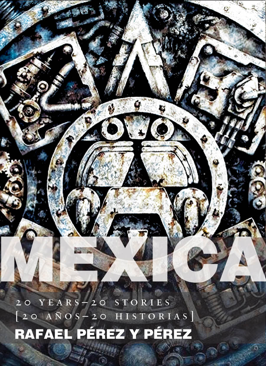 Mexica: 20 years–20 stories [20 años–20 historias], Rafael Pérez y Pérez
