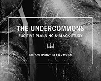Featured book for August: The Undercommons: Fugitive Planning and Black Study, by Stefano Harney and Fred Moten (Minor Compositions, 2013)