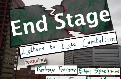 End Stage: Letters to Late Capitalism, Saturday, March 14, 2020, 7pm